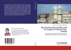 Bookcover of The Family Disassembly and It's Impact in Sana'a City, Yemen