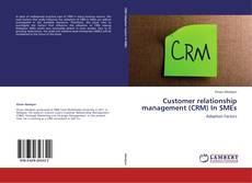 Copertina di Customer relationship management (CRM) In SMEs