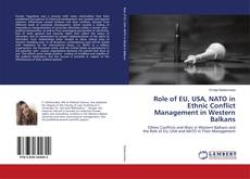 Bookcover of Role of EU, USA, NATO in Ethnic Conflict Management in Western Balkans