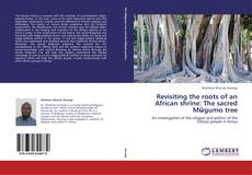 Bookcover of Revisiting the roots of an African shrine: The sacred Mũgumo tree
