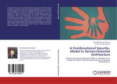 Bookcover of A Combinational Security-Model In Service-Oriented Architecture