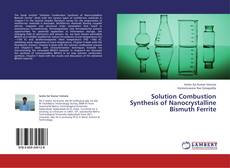Bookcover of Solution Combustion Synthesis of Nanocrystalline Bismuth Ferrite