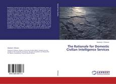Copertina di The Rationale for Domestic Civilian Intelligence Services