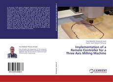 Buchcover von Implementation of a Remote Controller for a Three Axis Milling Machine