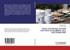 Copertina di Study and design of fixed roof tank using ANSYS 14.5 and STAAD PRO