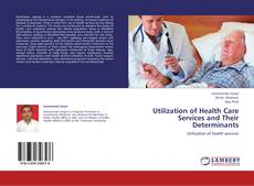 Bookcover of Utilization of Health Care Services and Their Determinants