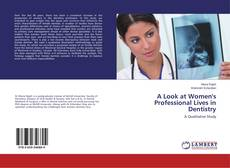Bookcover of A Look at Women's Professional Lives in Dentistry
