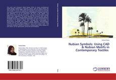 Buchcover von Nubian Symbols: Using CAD & Nubian Motifs in Contemporary Textiles