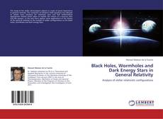 Bookcover of Black Holes, Wormholes and Dark Energy Stars in General Relativity