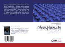 Bookcover of Pollutants Detection In Sea Foods Using Nano-Particles