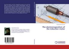 The electromagnetism of the induction motor kitap kapağı