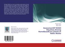 Bookcover of AssessmentOf WASH Situation Among HomeBasedCare Clients In Addis Ababa