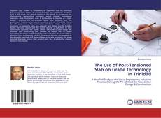 Bookcover of The Use of Post-Tensioned Slab on Grade Technology in Trinidad