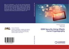 Bookcover of GSM Security Using Elliptic Curve Cryptography