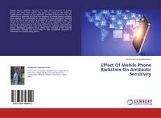 Обложка Effect Of Mobile Phone Radiation On Antibiotic Sensitivity