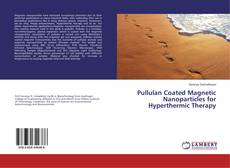Bookcover of Pullulan Coated Magnetic Nanoparticles for Hyperthermic Therapy
