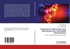 Bookcover of Piezoelectric Microvalve and Micropump for Controlled Fluid Delivery