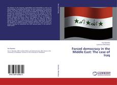 Bookcover of Forced democracy in the Middle East: The case of Iraq
