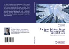 Bookcover of The Use of Swimmer Bars as Shear Reinforcement in Concrete Beams
