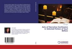 Couverture de Acts of Narrative Confession in Selected Fiction of Saul Bellow