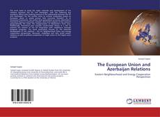 Bookcover of The European Union and Azerbaijan Relations