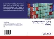 Bookcover of Work Participation Rate in Uttar Pradesh – Regional Analysis