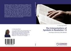 The Interpretations of Symbols in Revelation 12 kitap kapağı