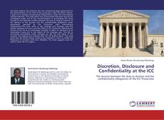 Discretion, Disclosure and Confidentiality at the ICC的封面