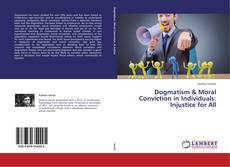 Bookcover of Dogmatism & Moral Conviction in Individuals: Injustice for All