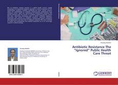 """Copertina di Antibiotic Resistance The """"Ignored"""" Public Health Care Threat"""