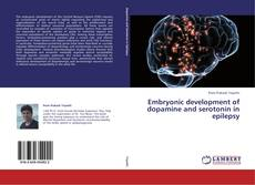 Embryonic development of dopamine and serotonin in epilepsy kitap kapağı