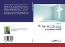 Bookcover of The Struggle for Resources in Local Seventh-day Adventist Churches