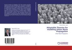 Bookcover of Adaptable Theories for modeling Urban Noise Propagation