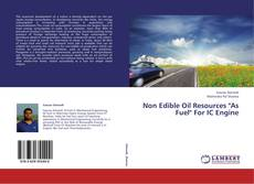 """Bookcover of Non Edible Oil Resources """"As Fuel"""" For IC Engine"""