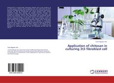 Bookcover of Application of chitosan in culturing 3t3 fibroblast cell