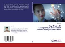 Key Drivers Of Entrepreneurial Success In India-A Study Of Jharkhand kitap kapağı
