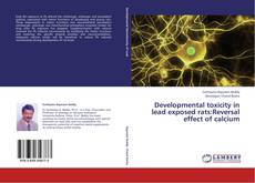 Bookcover of Developmental toxicity in lead exposed rats:Reversal effect of calcium