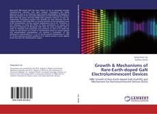 Bookcover of Growth & Mechanisms of Rare-Earth-doped GaN Electroluminescent Devices
