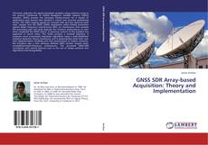 Bookcover of GNSS SDR Array-based Acquisition: Theory and Implementation