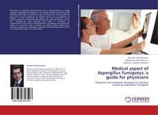 Bookcover of Medical aspect of Aspergillus fumigatus; a guide for physicians