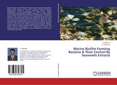Couverture de Marine Biofilm Forming Bacteria & Their Control By Seaweeds Extracts