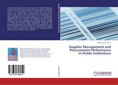Bookcover of Supplier Management and Procurement Performance In Public Institutions