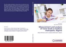 Buchcover von Measurement and analysis of noise levels in Kaduna metropolis, Nigeria