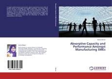 Capa do livro de Absorptive Capacity and Performance Amongst  Manufacturing SMEs