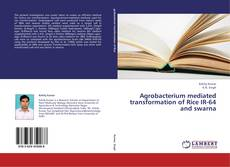 Agrobacterium mediated transformation of Rice  IR-64 and swarna kitap kapağı