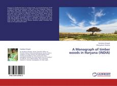 A Monograph of timber woods in Haryana (INDIA)的封面