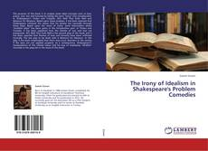Couverture de The Irony of Idealism in Shakespeare's Problem Comedies