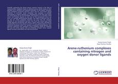 Bookcover of Arene-ruthenium complexes containing nitrogen and oxygen donor ligands