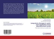 Portada del libro de Long-term changes in semi-arid vegetation from abandonment lands