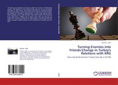 Bookcover of Turning Enemies into Friends:Change in Turkey's Relations with KRG